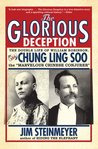 """The Glorious Deception: The Double Life of William Robinson, aka Chung Ling Soo, the """"Marvelous Chinese Conjurer"""""""