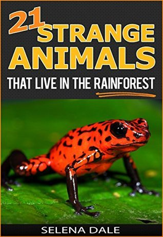 21 Strange Animals That Live In The Rainforest - Extraordinary Animal Photos & Facinating Fun Facts For Kids: Book 2