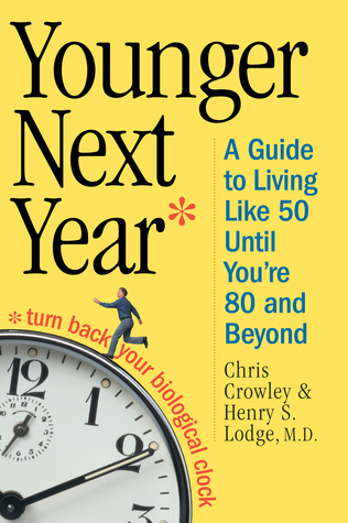 Younger Next Year: A Guide to Living Like 50 Until Youre 80 and Beyond