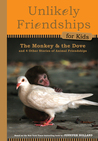 Unlikely Friendships for Kids: The Monkey  the Dove: And Four Other Stories of Animal Friendships