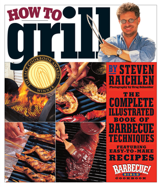 how-to-grill-the-complete-illustrated-book-of-barbecue-techniques-a-barbecue-bible-cookbook
