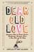 Dear Old Love: Anonymous Notes to Former Crushes, Sweethearts, Husbands, Wives,   Ones That Got Away