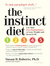 The Instinct Diet: Use Your Five Food Instincts to Lose Weight and Keep it Off