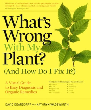 What's Wrong With My Plant? (And How Do I Fix It?) by David Deardorff