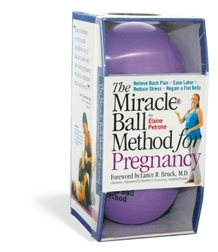 The Miracle Ball Method for Pregnancy: Relieve Back Pain, Ease Labor, Reduce Stress, Regain a Flat Belly