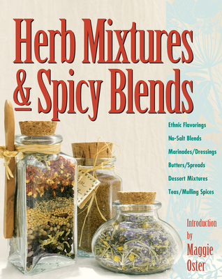 Herb Mixtures Spicy Blends: Ethnic Flavorings, No-Salt Blends, Marinades/Dressings, Butters/Spreads, Dessert Mixtures, Teas/Mulling Spices
