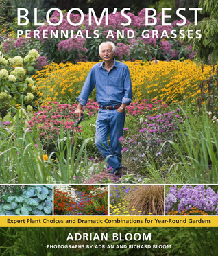 Bloom's Best Perennials and Grasses: Expert Plant Choices and Dramatic Combinations for Year-Round Gardens