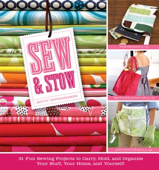 Sew Stow: 31 Fun Sewing Projects to Carry, Hold, and Organize Your Stuff, Your Home, and Yourself!
