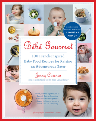 Bb gourmet 100 french inspired baby food recipes for raising an 15896926 forumfinder Choice Image
