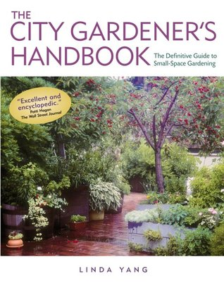 The City Gardener\'s Handbook: The Definitive Guide to Small Space ...