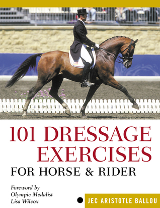 101 Dressage Exercises for Horse  Rider by Jec Aristotle Ballou