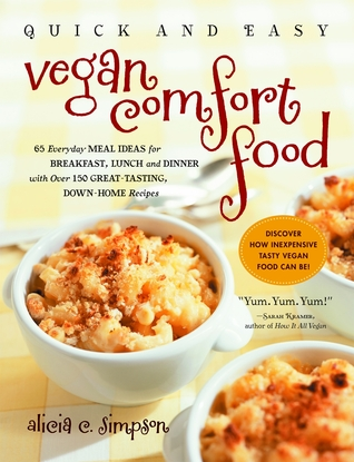 Quick and easy vegan comfort food 65 everyday meal ideas for quick and easy vegan comfort food 65 everyday meal ideas for breakfast lunch and dinner with over 150 great tasting down home recipes by alicia c forumfinder Gallery