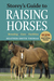 Storey's Guide to Raising Horses, 2nd Edition: Breeding, Care, Facilities