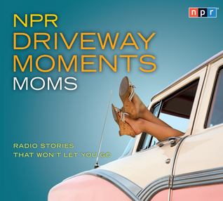 NPR Driveway Moments Moms: Radio Stories That Wont Let You Go(NPR Driveway Moments) (ePUB)