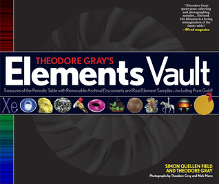 Theodore Grays Elements Vault: Treasures of the Periodic Table with Removable Archival Documents and Real Element Samples - Including Pure Gold!