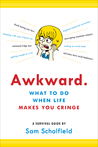 Awkward: A Survival Guide for When All You Can Do Is Cringe