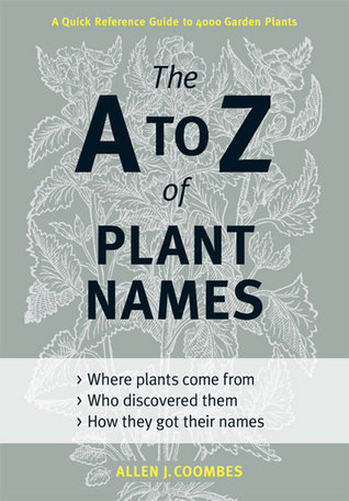 The a to z of plant names: a quick reference guide to 4000 garden plants by Allen J. Coombes