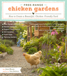 Free-Range Chicken Gardens: How to Create a Beautiful, Chicken-Friendly Yard by Jessi Bloom