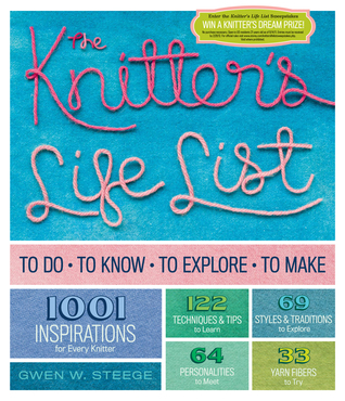 The Knitter's Life List: To Do, To Know, To Explore, To Make