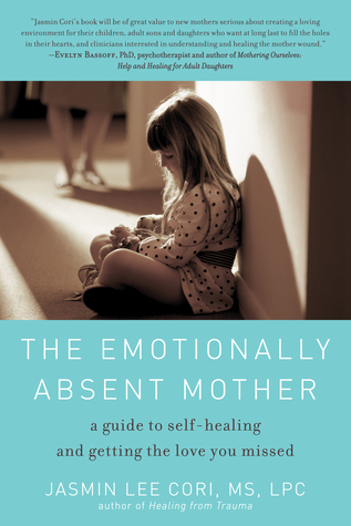 The Emotionally Absent Mother: A Guide to Self-Healing and