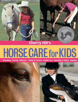 Cherry Hill's Horse Care for Kids: Grooming, Feeding, Behavior, Stable Pasture, Health Care, Handling Safety, Enjoying