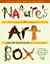 Nature's Art Box: From t-shirts to twig baskets, 65 cool projects for crafty kids to make with natural materials you can find anywhere
