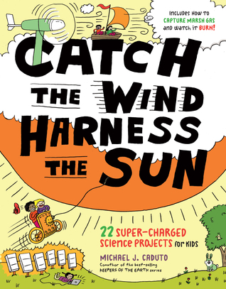 Catch the Wind, Harness the Sun by Michael J. Caduto