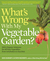 What's Wrong with My Vegetable Garden?: 100% Organic Solutions for All Your Vegetables, from Artichoke to Zucchini