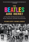 The Beatles Are Here!: 50 Years after the Band Arrived in America, Writers, Musicians  Other Fans Remember
