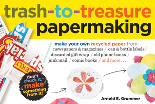 Trash-to-Treasure Papermaking by Arnold Grummer