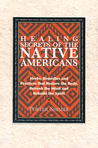 Healing Secrets of the Native Americans: Herbs, Remedies, and Practices That Restore the Body, Refresh the Mind, and Rebuild the Spirit