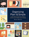 Organizing Plain & Simple: A Ready Reference Guide with Hundreds of Solutions to Your Everyday Clutter Challenges
