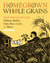 Homegrown Whole Grains: Gro...
