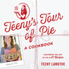 Teeny's Tour of Pie: Mastering the Art of Pie in 67 Recipes