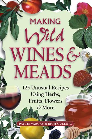 Making Wild Wines  Meads by Pattie Vargas