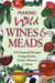 Making Wild Wines  Meads: 125 Unusual Recipes Using Herbs, Fruits, Flowers  More