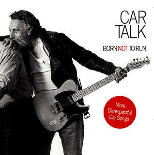 Car Talk: Born Not to Run: More Disrespectful Car Songs by Tom Magliozzi