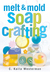 Melt  Mold Soap Crafting by C. Kalia Westerman