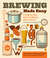 Brewing Made Easy, 2nd Edition: A Step-by-Step Guide to Making Beer at Home