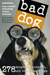 Bad Dog: 278 Outspoken, Indecent, and Overdressed Dogs