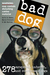 Bad Dog: 278 Outspoken, Indecent, and Overdressed Dogs