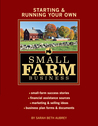 Starting  Running Your Own Small Farm Business: Small-Farm Success Stories * Financial Assistance Sources * Marketing  Selling Ideas * Business Plan Forms  Documents