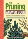 The Pruning Answer Book: Solutions to Every Problem You'll Ever Face; Answers to Every Question You'll Ever Ask