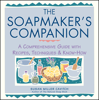 The Soapmaker's Companion: A Comprehensive Guide with Recipes, Techniques  Know-How