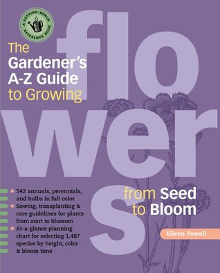 the-gardener-s-a-z-guide-to-growing-flowers-from-seed-to-bloom-576-annuals-perennials-and-bulbs-in-full-color