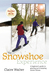 The Snowshoe Experience: A Beginner's Guide to Gearin Up  Enjoying Winter Fitness