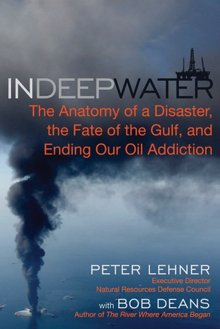 In Deep Water: The Anatomy of a Disaster, the Fate of the Gulf, and ...