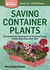 Saving Container Plants: Overwintering Techniques for Keeping Tender Plants Alive Year after Year. A Storey BASICS® Title