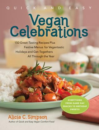 Quick and Easy Vegan Celebrations by Alicia C. Simpson