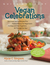 Quick and Easy Vegan Celebrations: Festive Menus and 130 Great-Tasting Recipes that Give Every Vegan Reason to Celebrate All Year